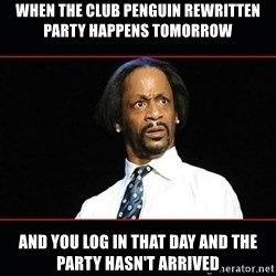 katt williams shocked - when the club penguin rewritten party happens tomorrow and you log in that day and the party hasn't arrived