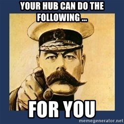 your country needs you - your hub can do the following ... FOr you