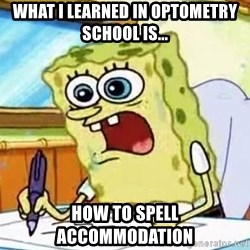 Spongebob What I Learned In Boating School Is - What i learneD in optometry school is... How to spell accomModation