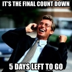HaHa! Business! Guy! - it's the final count down 5 days left to go