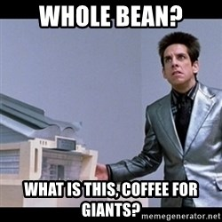 Zoolander for Ants - whole bean? what is this, coffee for giants?
