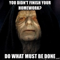 Star Wars Emperor - you didn't finish your homework? do what must be done