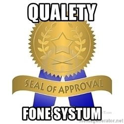 official seal of approval - Qualety Fone Systum
