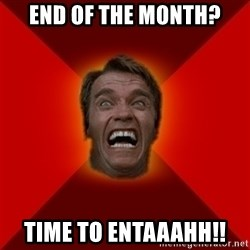 Angry Arnold - End of the month? time to entaaahh!!