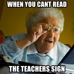 Internet Grandma Surprise - When you cant read The teachers sign