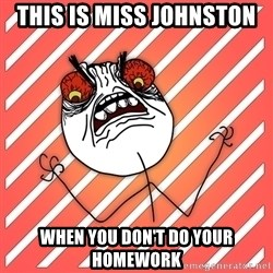 iHate - This is miss Johnston When you don't do your homework