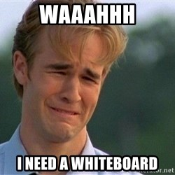 Dawson Crying - Waaahhh i need a whiteboard