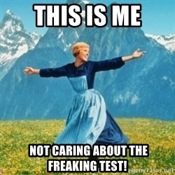 Sound Of Music Lady - This is me  Not CARIng about the freaking test!