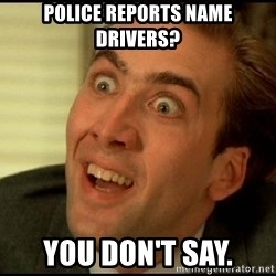 You Don't Say Nicholas Cage - Police reports name drivers? you don't say.