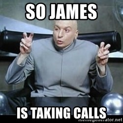 dr. evil quotation marks - So james  is taking calls