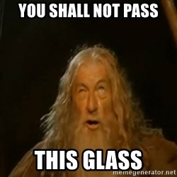 Gandalf You Shall Not Pass - YOU SHALL NOT PASS THIS GLASS