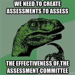 Raptor - we need to create                                         assessments to assess the effectiveness of the                                           assessment committee