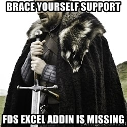 Brace Yourself Meme - brace yourself support fds excel addin is missing