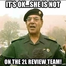 Baghdad Bob - It's Ok...She is not On the 2L Review Team!