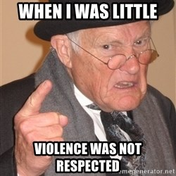 Angry Old Man - when i was little  violence was not respected
