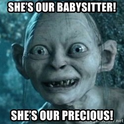 My Precious Gollum - She's our babysitter! She's our precious!