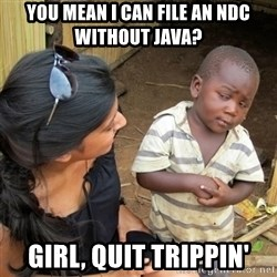 skeptical black kid - You mean I can file an NDC without Java? Girl, Quit Trippin'