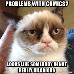 Grumpy Cat 2 - problems with comics? looks like somebody ih not really HILARIOUS