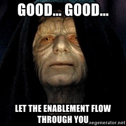 Star Wars Emperor - Good... good... let the enablement flow through you