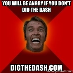 Angry Arnold - You will be angry if you don't did the dash Digthedash.com
