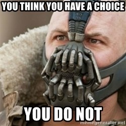 Bane - You think you have a choice You do not