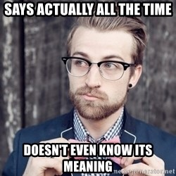 Scumbag Analytic Philosopher - Says actually all the time Doesn't even know its meaning