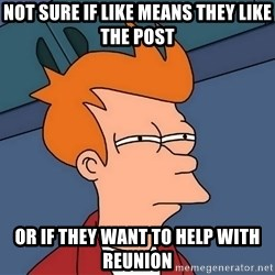 Futurama Fry - NOT sure if like Means they like the post Or if they want to help with reunion