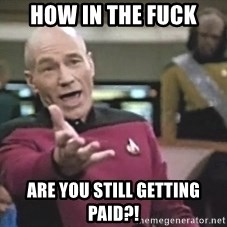 Picard Wtf - How in the fuck Are you still getting paiD?!