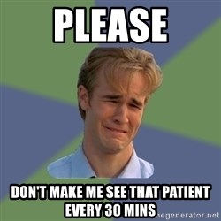 Sad Face Guy - please don't make me see that patient every 30 mins