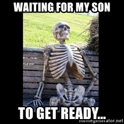 Still Waiting - Waiting for my son To get readY...