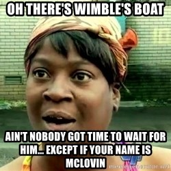 oh lord jesus it's a fire! - Oh there's wimble's boat ain't nobody got time to wait for him... except if your name is mclovin
