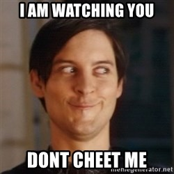 Peter Parker Spider Man - I AM WATCHING YOU DONT CHEET ME