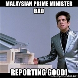 Zoolander for Ants - Malaysian Prime Minister Bad Reporting Good!