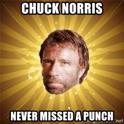 Chuck Norris Advice - Chuck norris never missed a punch
