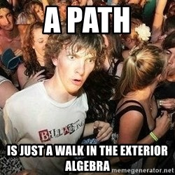 -Sudden Clarity Clarence - a path is just a walk in the exterior algebra