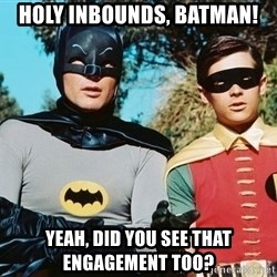 Batman meme - Holy inbounds, batman! Yeah, Did you see that engagement too?