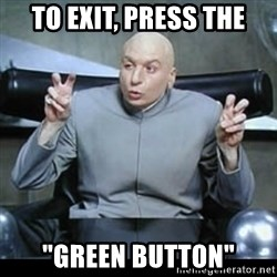 """dr. evil quotation marks - To Exit, press the """"Green Button"""""""