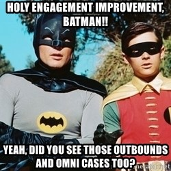 Batman meme - Holy engagement improvement, batman!! Yeah, did you see those outbounds and omni cases too?