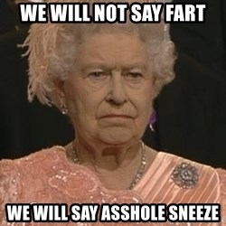 Queen Elizabeth Meme - we will not say fart we will say asshole sneeze