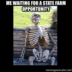Still Waiting - me waiting for a state farm opportunity