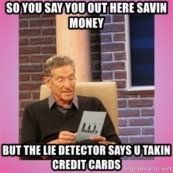 MAURY PV - so you say you out here savin money but the lie detector says u takin credit cards