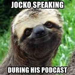 Sarcastic Sloth - Jocko speaking During his podcast
