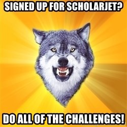 Courage Wolf - Signed up for scholarjet? DO ALl OF THE CHALLENGES!