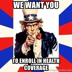 uncle sam i want you - We want you To enroll in health coverage