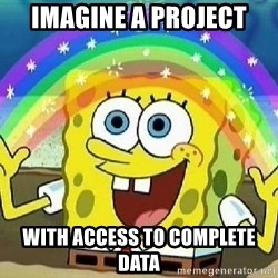 Imagination - imagine a project with access to complete data