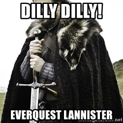 Sean Bean Game Of Thrones - Dilly dilly!  EVerQUEST Lannister