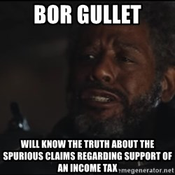 Saw Gerrera - bor gullet WILL KNOW THE TRUTH ABOUT THE SPURIOUS CLAIMS REGARDING SUPPORT OF AN INCOME TAX