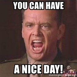 Jack Nicholson - You can't handle the truth! - YOU CAN HAVE A NICE DAY!