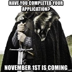 Brace Yourselves.  John is turning 21. - Have you completed your application? November 1st is coming