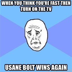 Okay Guy - when you think you're fast then turn on the tv Usane bolt wins again